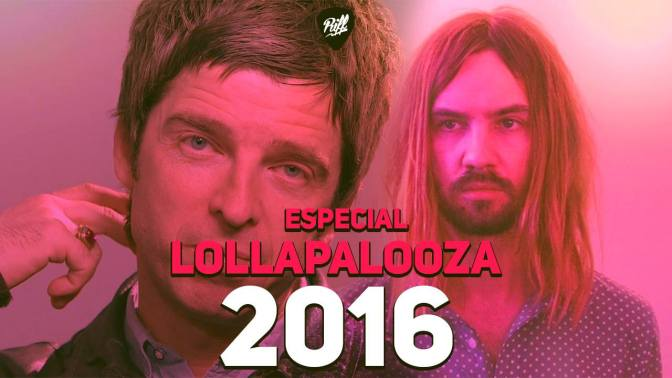 Noel Gallagher e Tame Impala – Especial Lollapalooza 2016