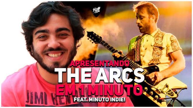 The Arcs – Indicando Em Um Minuto #6