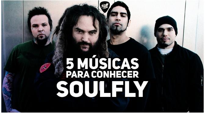 Soulfly – 5 Músicas Para Conhecer
