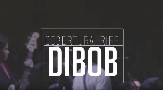Dibob | Cobertura RIFF #9