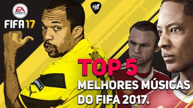 Melhores músicas do FIFA 17   TOP 5