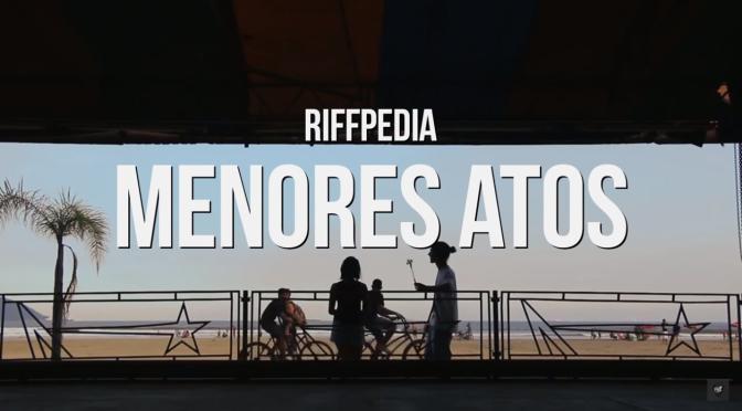 MENORES ATOS | RIFFPEDIA #10