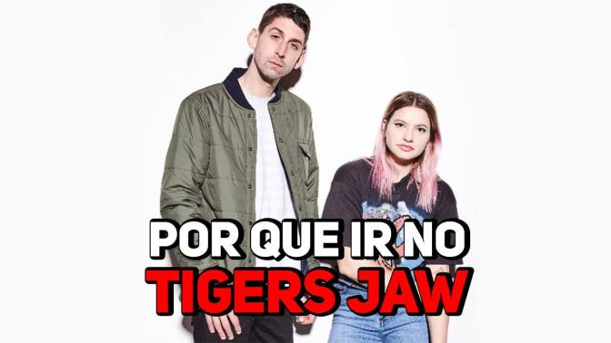 Por que ir no Tigers Jaw?