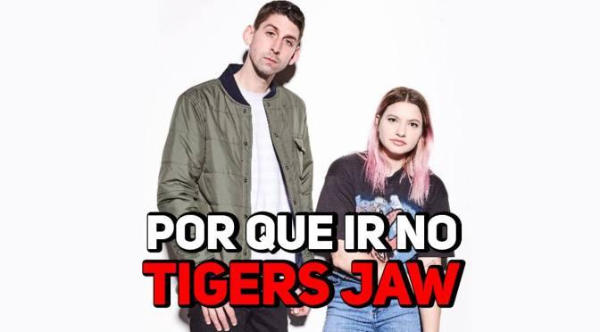 Por que ir no Tigers Jaw?