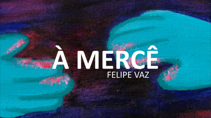 """[Lançamento] Felipe Vaz traz a melancolia de seu novo single """"À Mercê"""""""